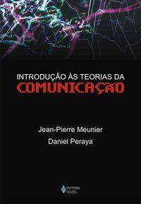 INTRODUÇÃO ÀS TEORIAS DA COMUNICAÇÃO - MEUNIER, JEAN-PIERRE