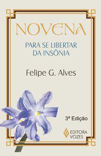 NOVENA PARA SE LIBERTAR DA INSÔNIA - ALVES, FELIPE G.