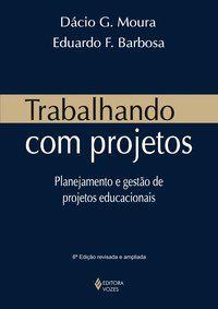 TRABALHANDO COM PROJETOS - BARBOSA, EDUARDO F.