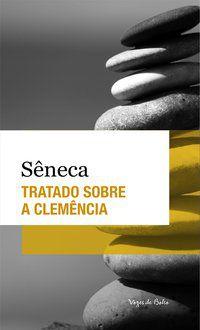 TRATADO SOBRE A CLEMÊNCIA - SENECA, LUCIUS ANNAEUS