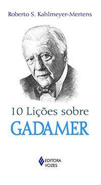 10 LIÇÕES SOBRE GADAMER - KAHLMEYER-MERTENS, ROBERTO S.