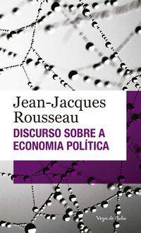 DISCURSO SOBRE A ECONOMIA POLÍTICA - ROUSSEAU, JEAN-JACQUES