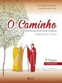 O CAMINHO - ESTÁGIO PASTORAL CRISMA 3A. ETAPA CATEQUISTA - FACCINI PARO, PE. THIAGO