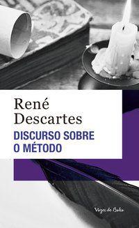 DISCURSO SOBRE O MÉTODO - DESCARTES, RENÉ