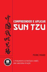 COMPREENDER E APLICAR SUN TZU - FAYARD, PIERRE