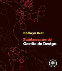 FUNDAMENTOS DE GESTÃO DO DESIGN - BEST, KATHRYN