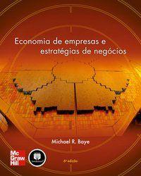 ECONOMIA DE EMPRESAS E ESTRATÉGIAS DE NEGÓCIOS - BAYE, MICHAEL R.