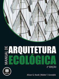 MANUAL DE ARQUITETURA ECOLÓGICA - KWOK, ALISON G.