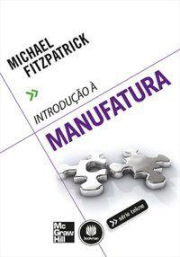 INTRODUÇÃO À MANUFATURA - FITZPATRICK, MICHAEL