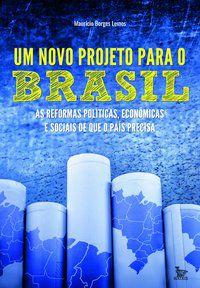 UM NOVO PROJETO PARA O BRASIL - BORGES LEMOS, MAURÍCIO