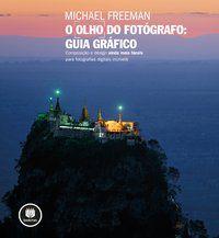 O OLHO DO FOTÓGRAFO - FREEMAN, MICHAEL