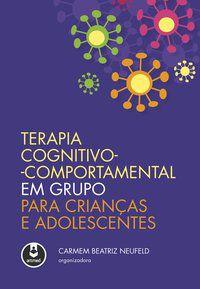TERAPIA COGNITIVO-COMPORTAMENTAL EM GRUPO PARA CRIANÇAS E ADOLESCENTES -