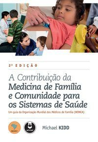A CONTRIBUIÇÃO DA MEDICINA DE FAMÍLIA E COMUNIDADE PARA OS SISTEMAS DE SAÚDE - KIDD, MICHAEL