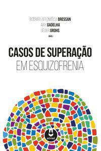 CASOS DE SUPERAÇÃO EM ESQUIZOFRENIA -