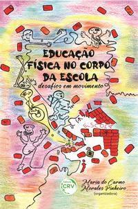 EDUCAÇÃO FÍSICA NO CORPO DA ESCOLA - PINHEIRO, MARIA DO CARMO MORALES