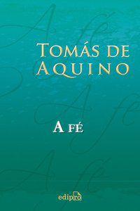 A FÉ - AQUINO, TOMÁS DE