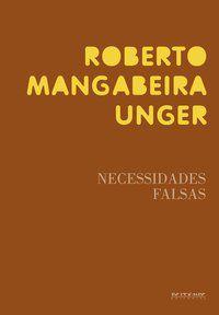 NECESSIDADES FALSAS - UNGER, ROBERTO MANGABEIRA