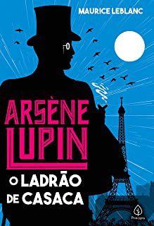 ARSÈNE LUPIN O LADRÃO DE CASACA - LEBLANC, MAURICE