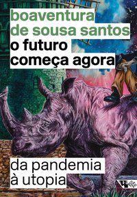 O FUTURO COMEÇA AGORA - SANTOS, BOAVENTURA DE SOUSA