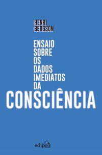 ENSAIO SOBRE OS DADOS IMEDIATOS DA CONSCIÊNCIA - BERGSON, HENRI