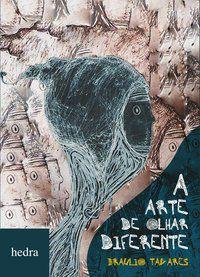 A ARTE DE OLHAR DIFERENTE - TAVARES, BRAULIO