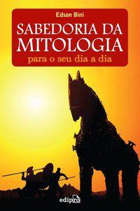 SABEDORIA DA MITOLOGIA PARA O SEU DIA A DIA - BINI, EDSON