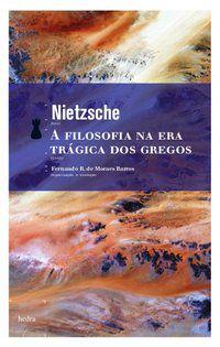 A FILOSOFIA NA ERA TRÁGICA DOS GREGOS - NIETZSCHE, FRIEDRICH