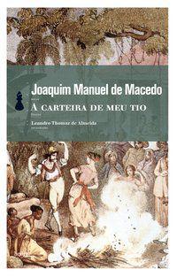 A CARTEIRA DE MEU TIO - MACEDO, JOAQUIM MANUEL DE