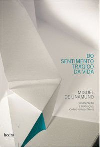 DO SENTIMENTO TRÁGICO DA VIDA - UNAMUNO, MIGUEL DE