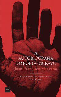 A AUTOBIOGRAFIA DO POETA-ESCRAVO - MANZANO, JUAN FRANCISCO