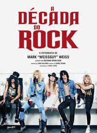 A DÉCADA DO ROCK - WEISS, MARK