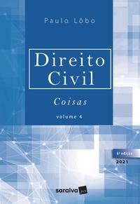 DIREITO CIVIL - COISAS - VOLUME 4 - 6ª EDIÇÃO 2021 - LÔBO, PAULO