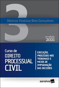CURSO DE DIREITO PROCESSUAL CIVIL - VOLUME 3 - 14ª EDIÇÃO 2021 - GONÇALVES, MARCUS VINICIUS RIOS