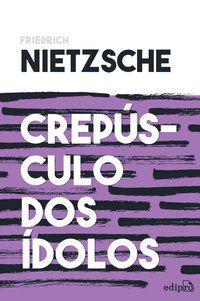 CREPÚSCULO DOS ÍDOLOS - NIETZSCHE, FRIEDRICH
