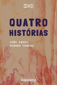 QUATRO HISTÓRIAS - COELHO, JOÃO PAULO BORGES