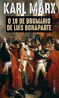 O 18 DE BRUMÁRIO DE LUÍS BONAPARTE - VOL. 1330 - MARX, KARL