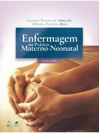 ENFERMAGEM NA PRÁTICA MATERNO-NEONATAL - ALMEIDA, LUCIANE PEREIRA DE