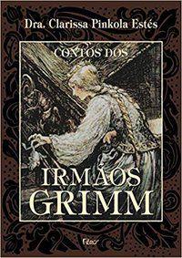CONTOS DOS IRMÃOS GRIMM - ESTÉS, CLARISSA PINKOLA