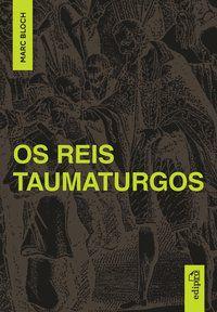 OS REIS TAUMATURGOS - BLOCH, MARC
