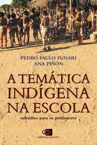 A TEMÁTICA INDÍGENA NA ESCOLA - FUNARI, PEDRO PAULO