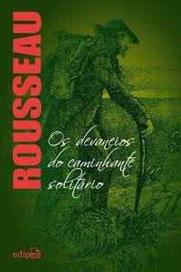 OS DEVANEIOS DO CAMINHANTE SOLITÁRIO - ROUSSEAU, JEAN-JACQUES