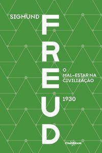 O MAL-ESTAR NA CIVILIZAÇÃO (1930) - FREUD, SIGMUND