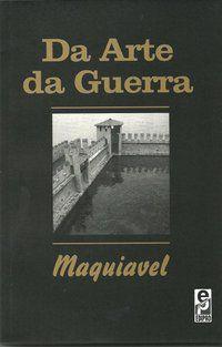 DA ARTE DA GUERRA - MAQUIAVEL, NICOLAU