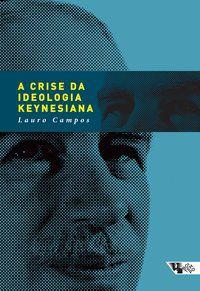 A CRISE DA IDEOLOGIA KEYNESIANA - CAMPOS, LAURO