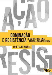 DOMINAÇÃO E RESISTÊNCIA - MIGUEL, LUIS FELIPE
