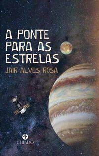 A PONTE PARA AS ESTRELAS - ALVES ROSA, JAIR
