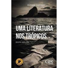 UMA LITERATURA NOS TRÓPICOS - SANTIAGO, SILVIANO