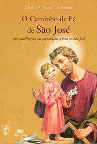 O CAMINHO DE FÉ DE SÃO JOSÉ - BALLESTRERO, ANASTÁCIO