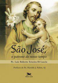 SÃO JOSÉ, O PATRONO DO NOSSO TEMPO - DI LASCIO, LUIZ ROBERTO TEIXEIRA