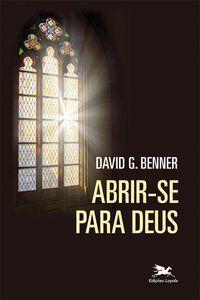 ABRIR-SE PARA DEUS - BENNER, DAVID G.